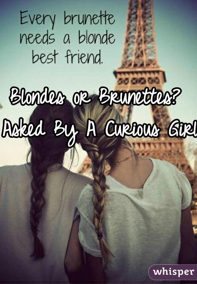 Blondes or Brunettes?  Asked By A Curious Girl