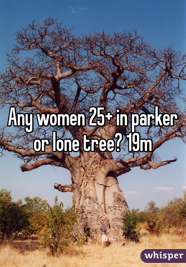 Any women 25+ in parker or lone tree? 19m