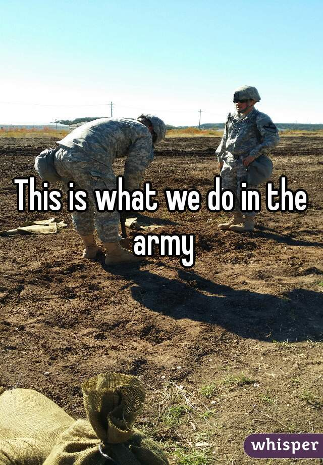 This is what we do in the army