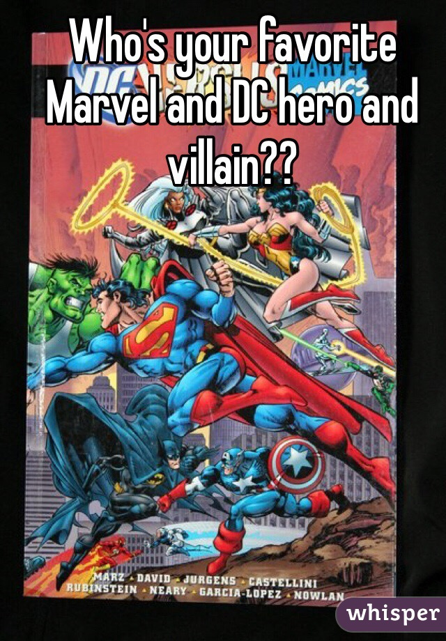 Who's your favorite Marvel and DC hero and villain??