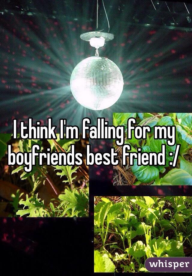 I think I'm falling for my boyfriends best friend :/
