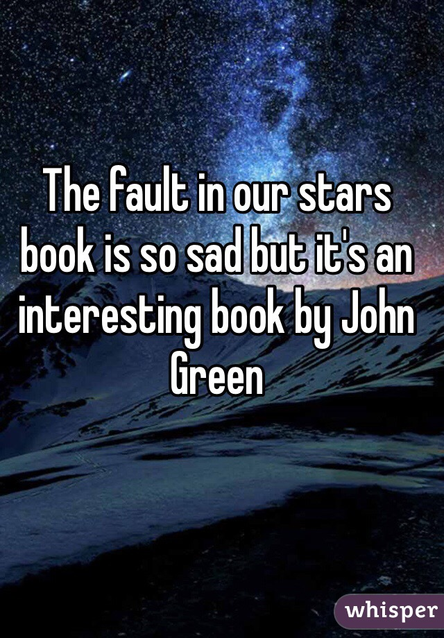 The fault in our stars book is so sad but it's an interesting book by John Green
