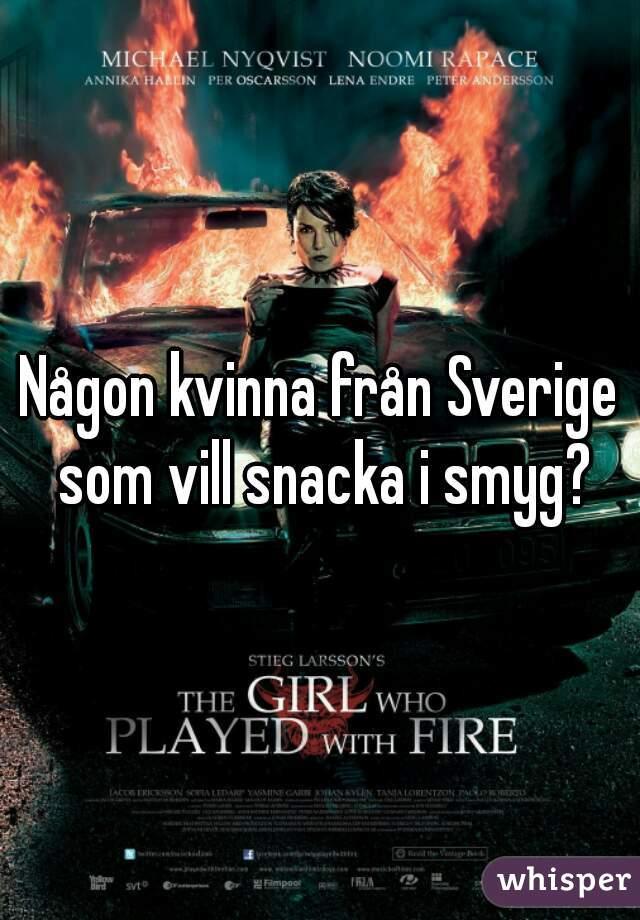 Någon kvinna från Sverige som vill snacka i smyg?