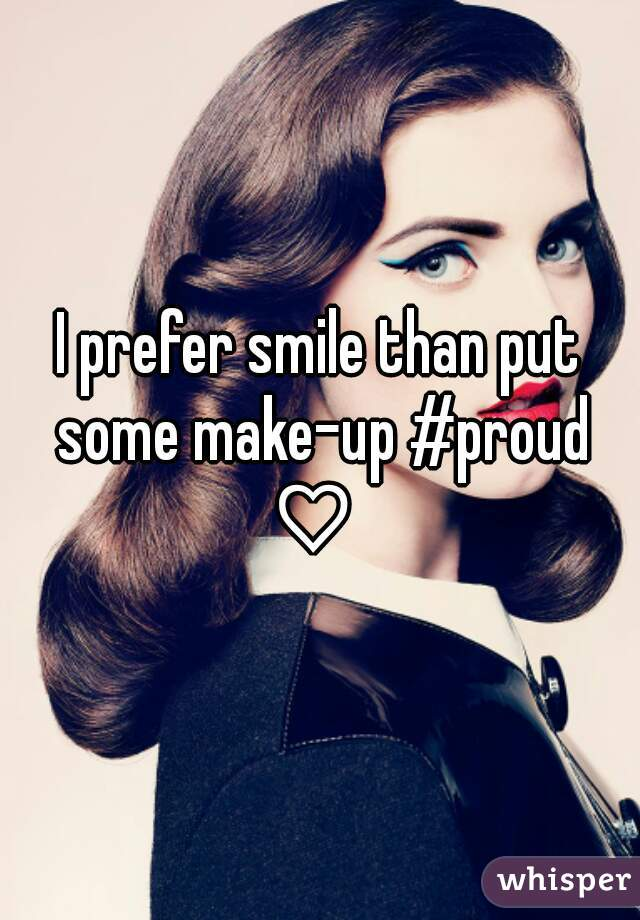 I prefer smile than put some make-up #proud ♡