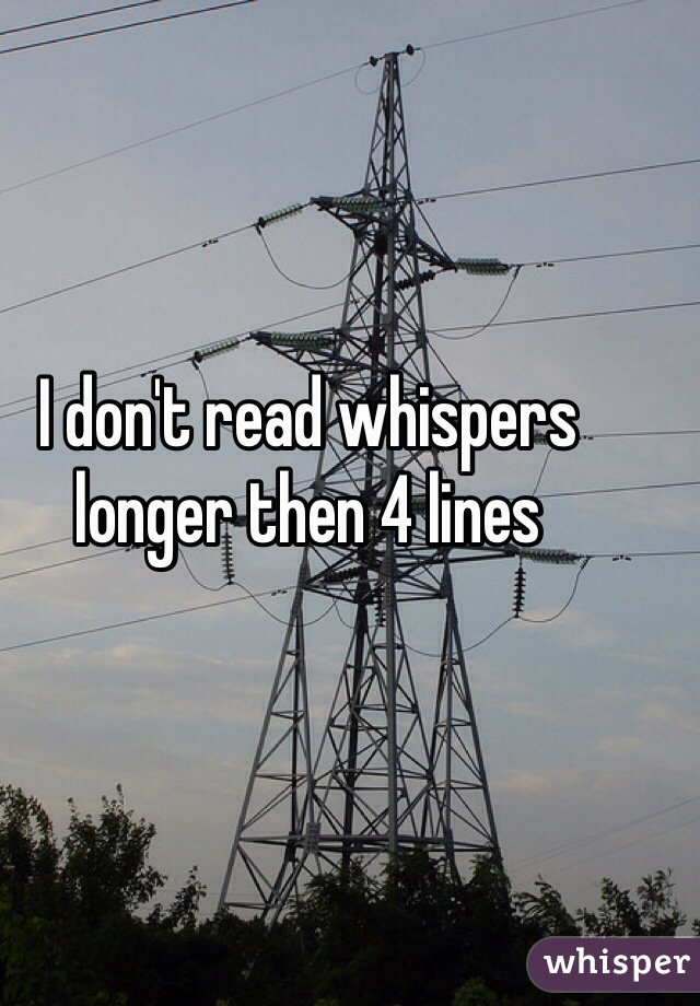 I don't read whispers longer then 4 lines