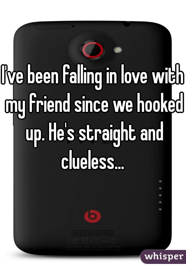 I've been falling in love with my friend since we hooked up. He's straight and clueless...