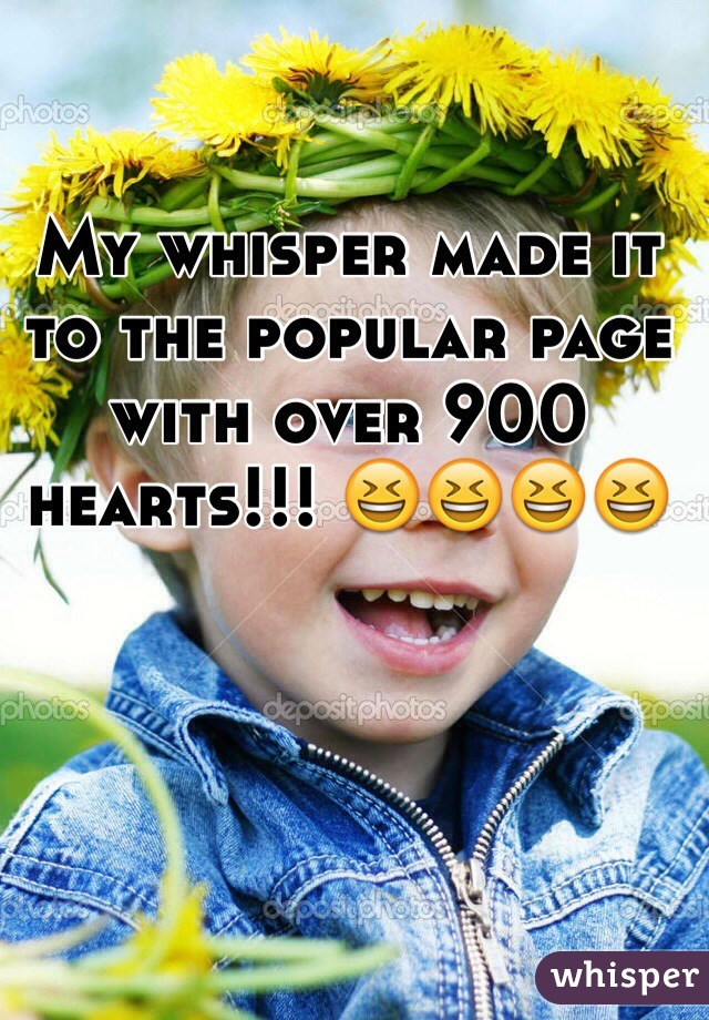 My whisper made it to the popular page with over 900 hearts!!! 😆😆😆😆