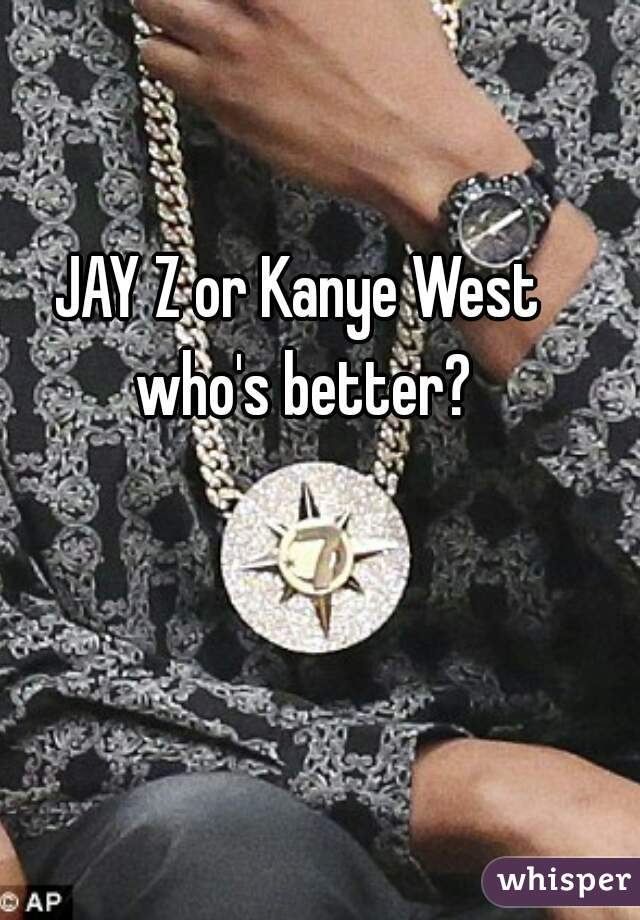 JAY Z or Kanye West who's better?