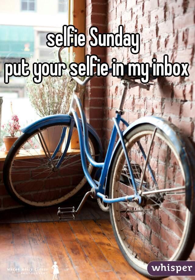 selfie Sunday   put your selfie in my inbox