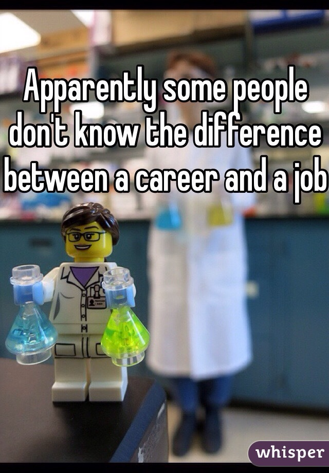 Apparently some people don't know the difference between a career and a job