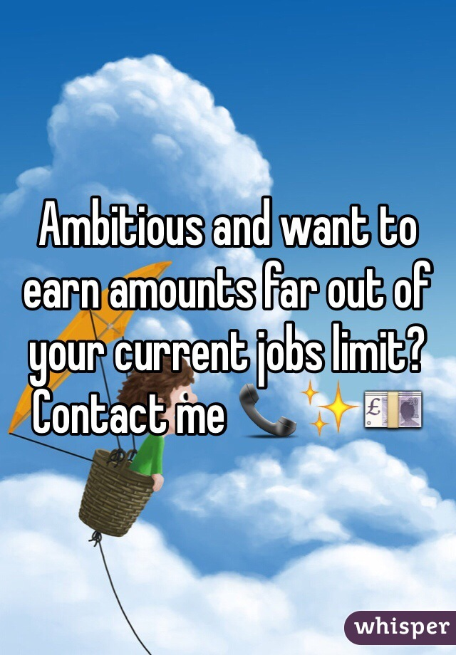 Ambitious and want to earn amounts far out of your current jobs limit? Contact me 📞✨💷