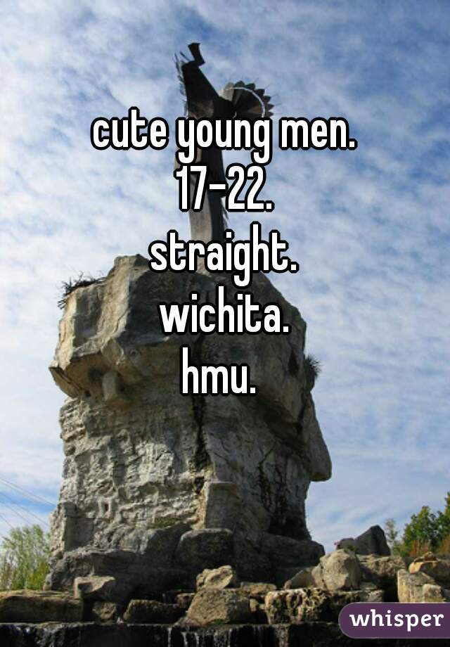 cute young men. 17-22. straight. wichita. hmu.