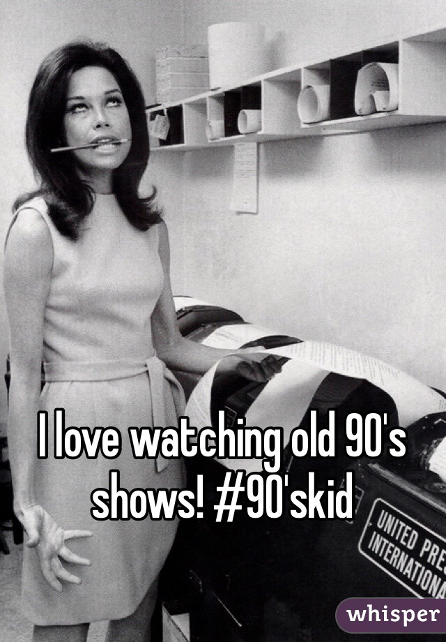 I love watching old 90's shows! #90'skid