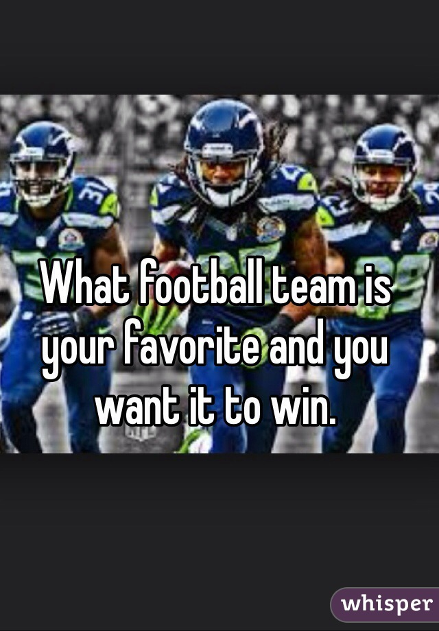 What football team is your favorite and you want it to win.