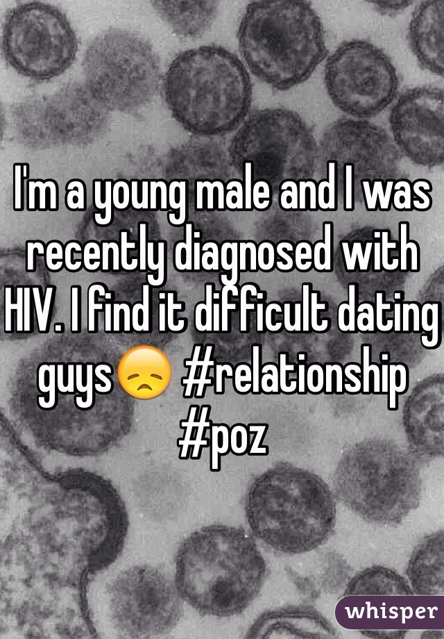I'm a young male and I was recently diagnosed with HIV. I find it difficult dating guys😞 #relationship #poz