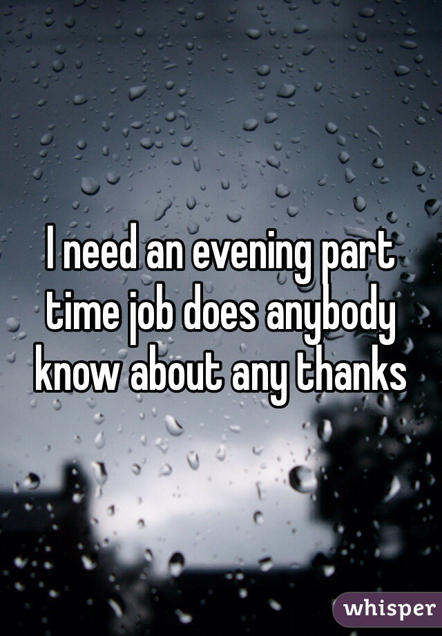 I need an evening part time job does anybody know about any thanks