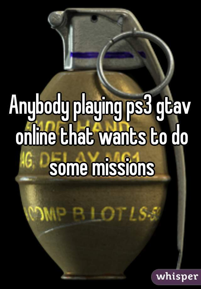 Anybody playing ps3 gtav online that wants to do some missions