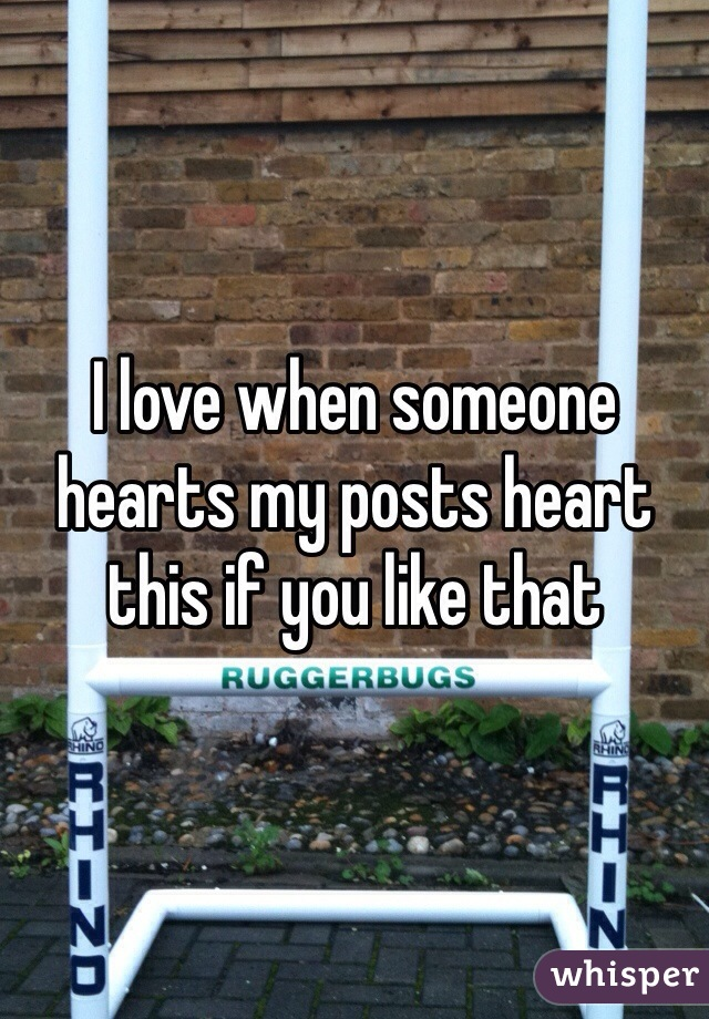 I love when someone hearts my posts heart this if you like that