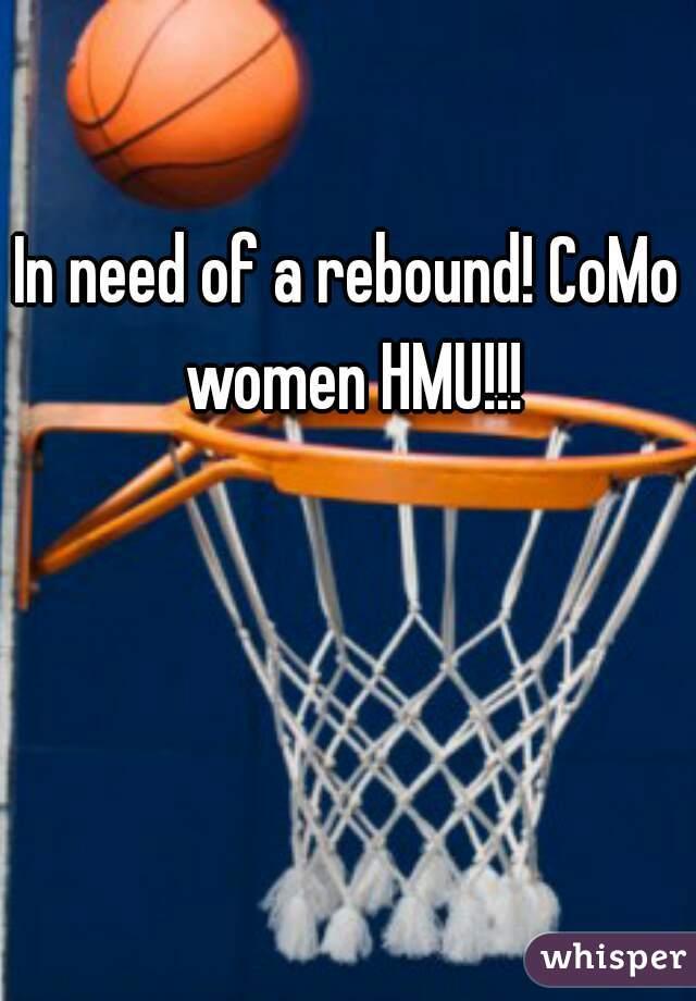 In need of a rebound! CoMo women HMU!!!