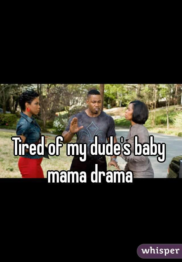 Tired of my dude's baby mama drama