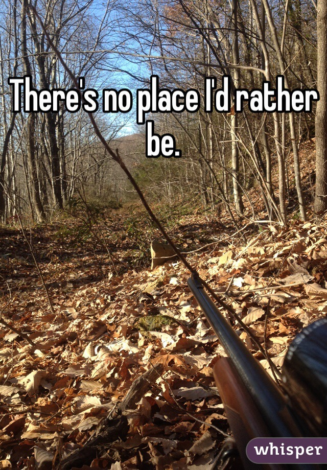 There's no place I'd rather be.