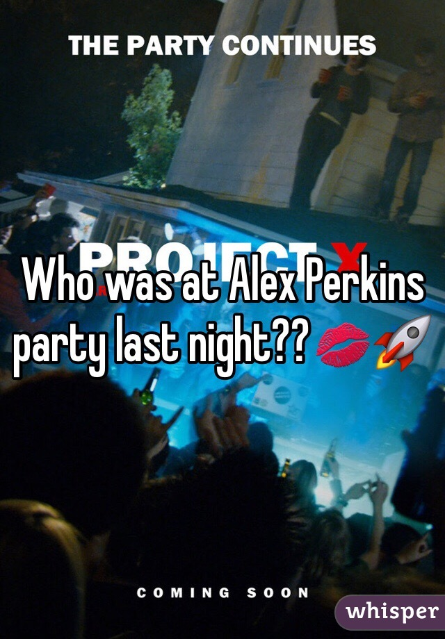 Who was at Alex Perkins party last night??💋🚀