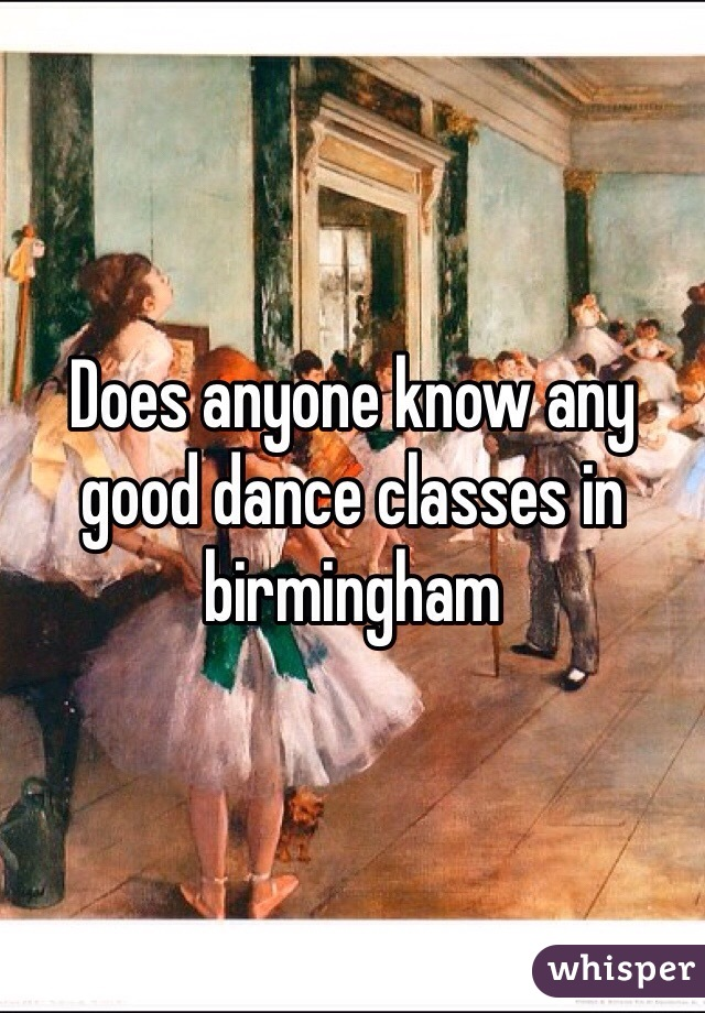 Does anyone know any good dance classes in birmingham