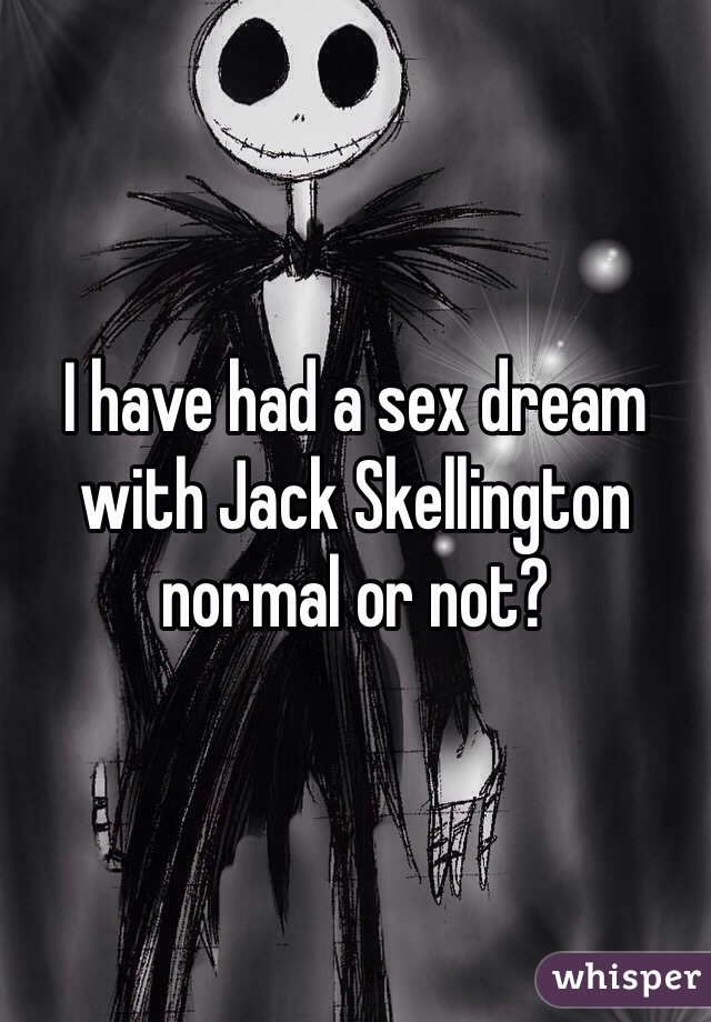 I have had a sex dream with Jack Skellington normal or not?