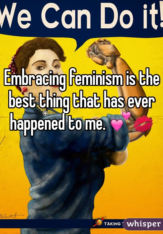 Embracing feminism is the best thing that has ever happened to me. 💕💋