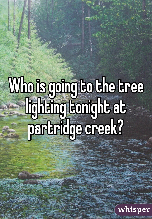 Who is going to the tree lighting tonight at partridge creek?