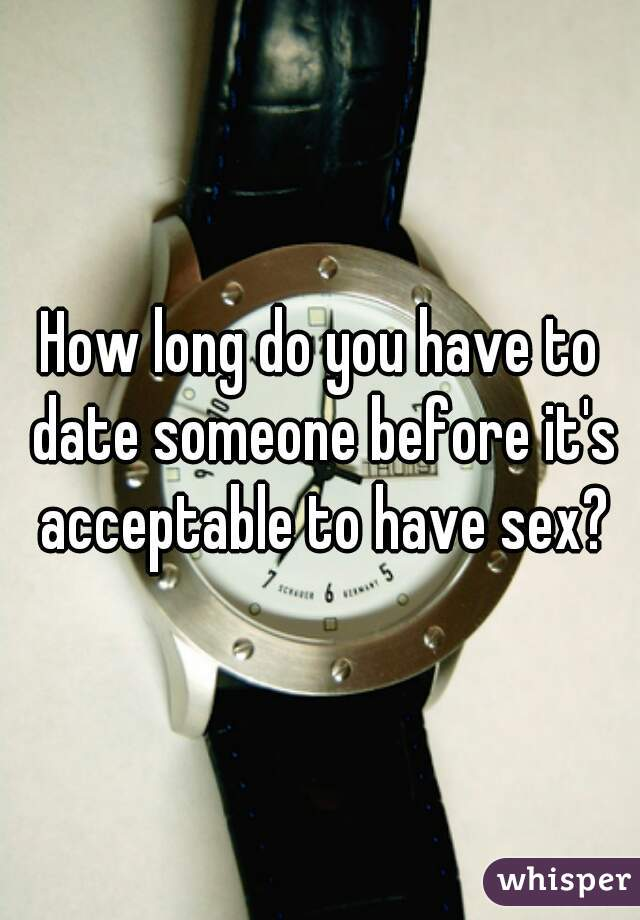 How long do you have to date someone before it's acceptable to have sex?