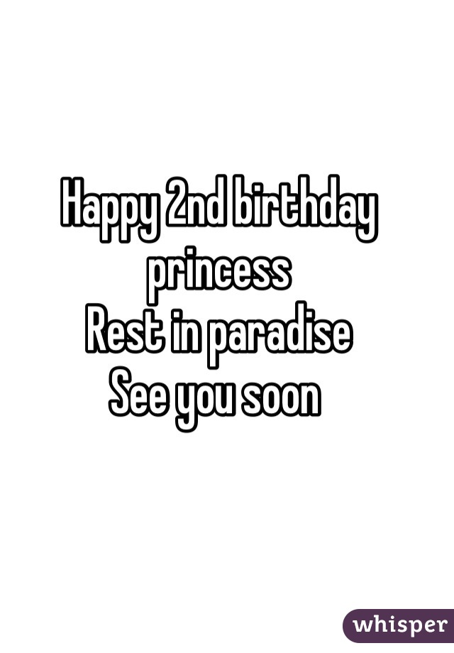 Happy 2nd birthday princess  Rest in paradise  See you soon