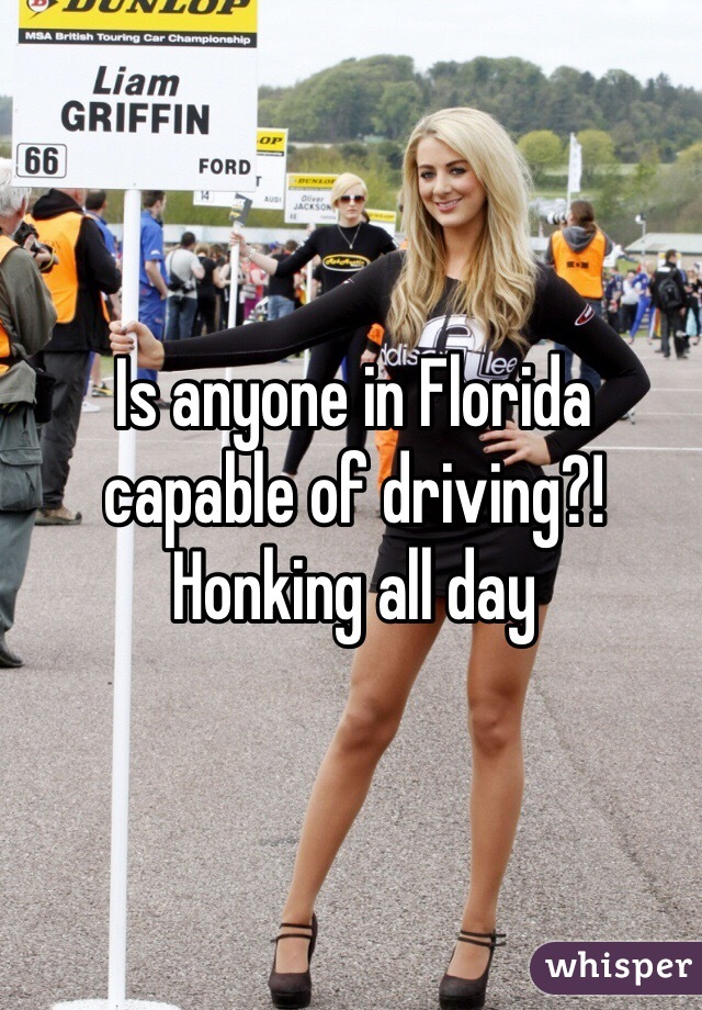 Is anyone in Florida capable of driving?! Honking all day