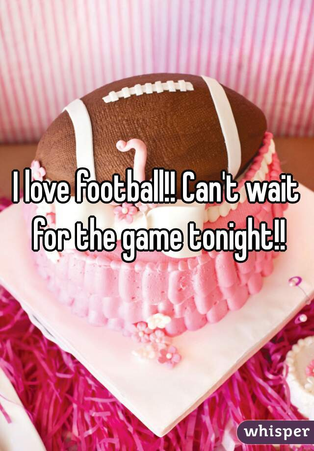I love football!! Can't wait for the game tonight!!