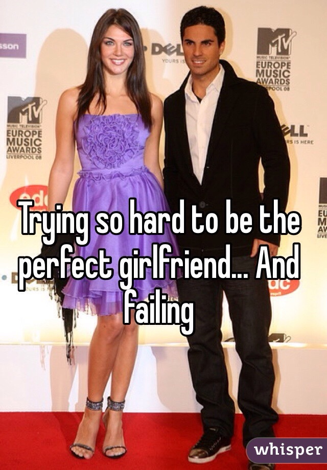 Trying so hard to be the perfect girlfriend... And failing