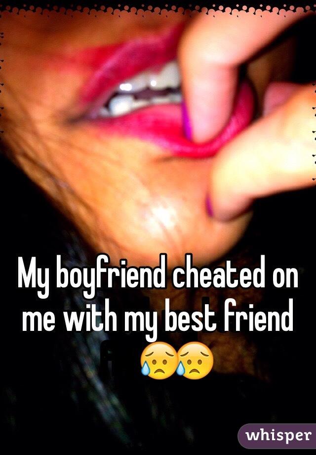 My boyfriend cheated on me with my best friend😥