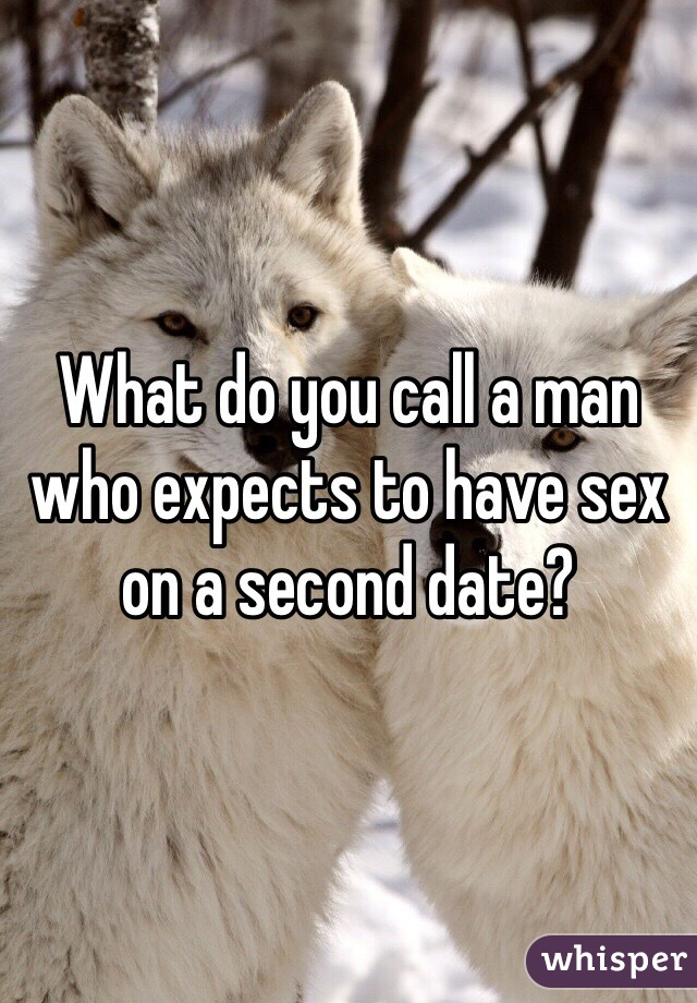 What do you call a man who expects to have sex on a second date?
