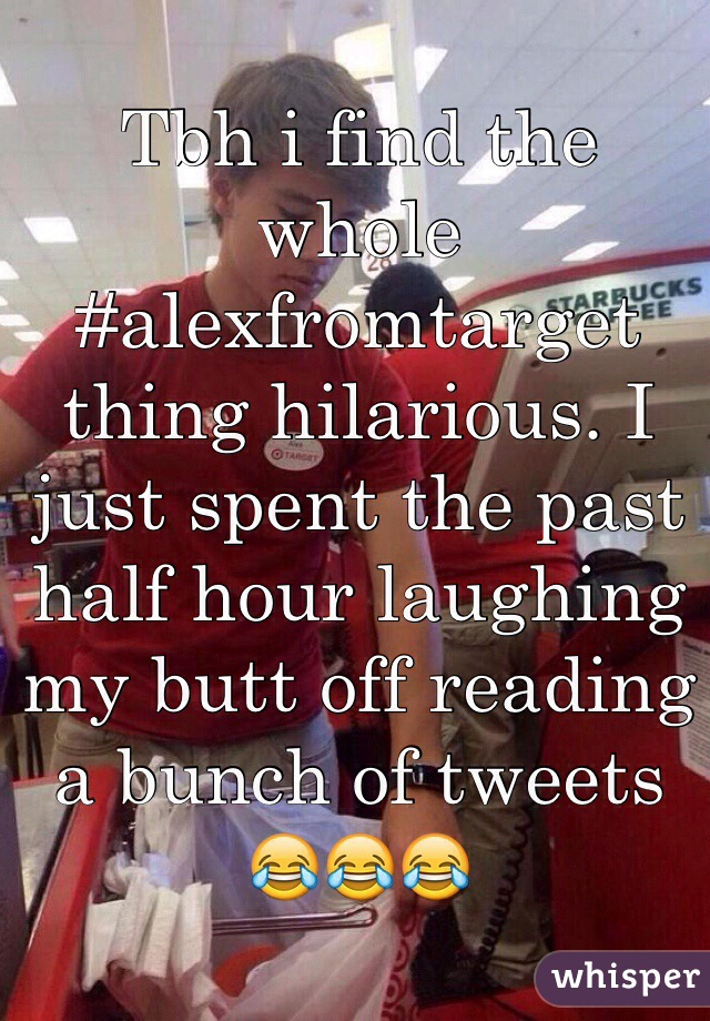 Tbh i find the whole #alexfromtarget thing hilarious. I just spent the past half hour laughing my butt off reading a bunch of tweets 😂😂😂