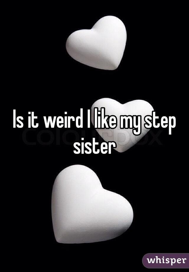 Is it weird I like my step sister