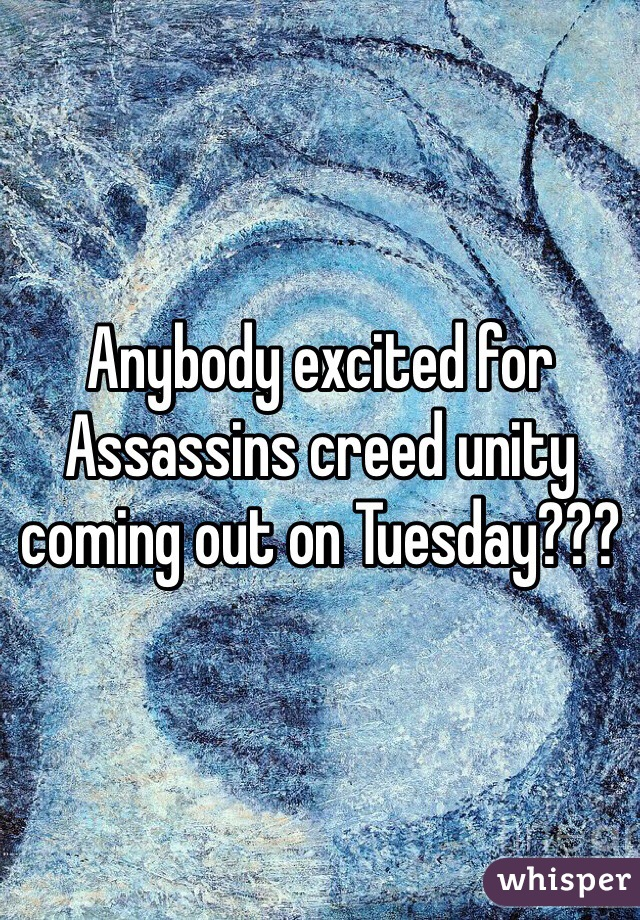 Anybody excited for Assassins creed unity coming out on Tuesday???
