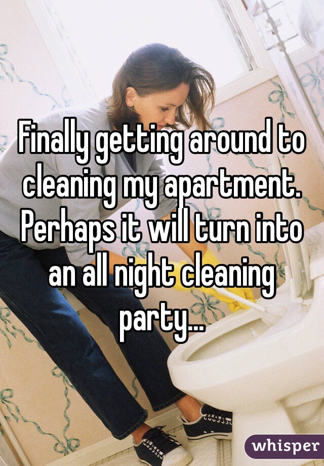 Finally getting around to cleaning my apartment. Perhaps it will turn into an all night cleaning party...