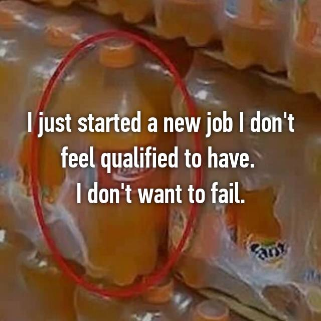 I just started a new job I don't feel qualified to have.  I don't want to fail.