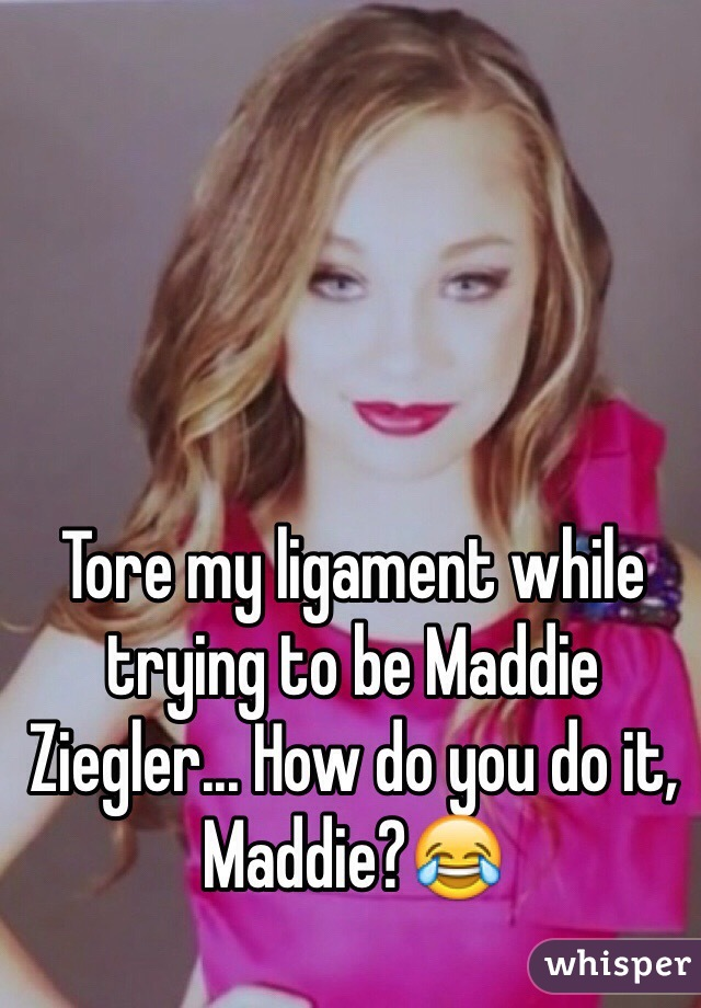 Tore my ligament while trying to be Maddie Ziegler... How do you do it, Maddie?😂