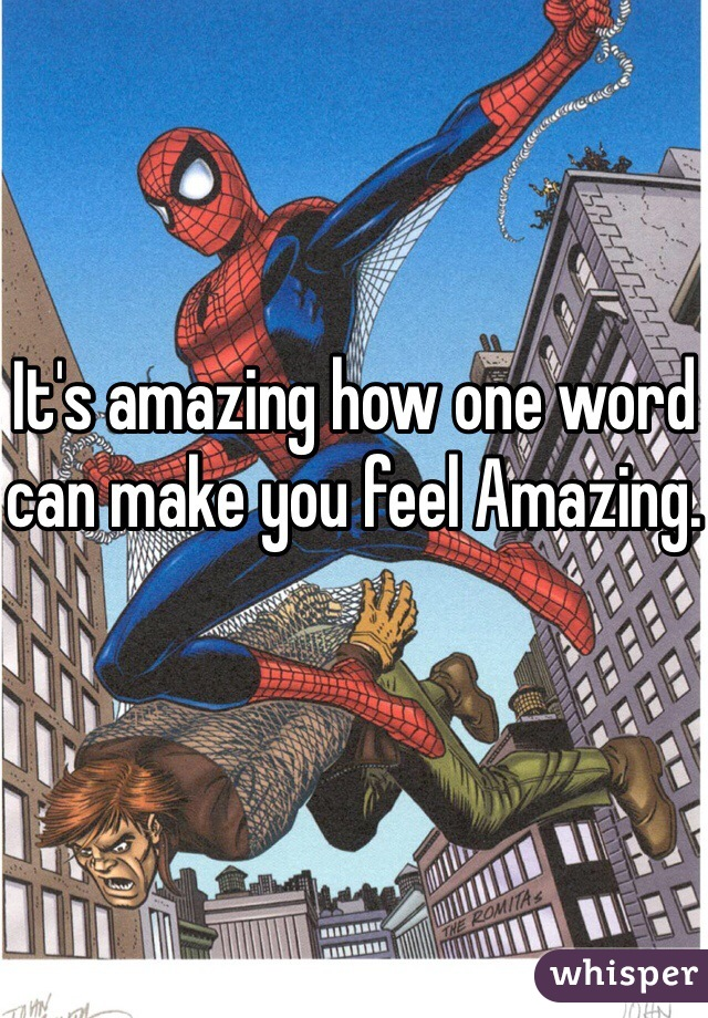 It's amazing how one word can make you feel Amazing.