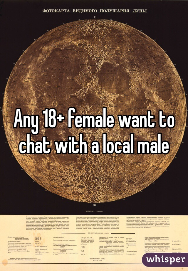 Any 18+ female want to chat with a local male