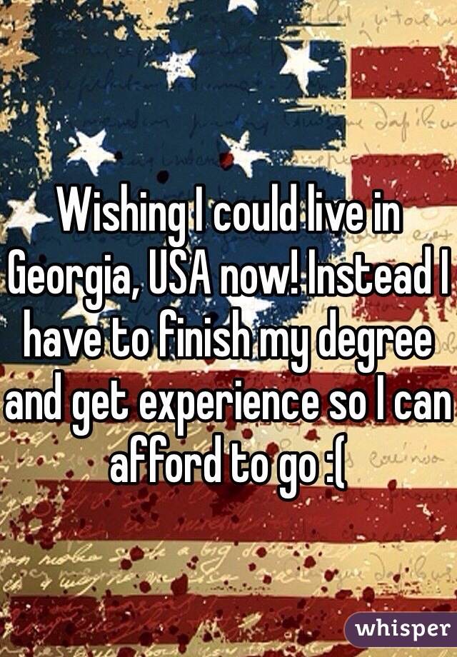 Wishing I could live in Georgia, USA now! Instead I have to finish my degree and get experience so I can afford to go :(
