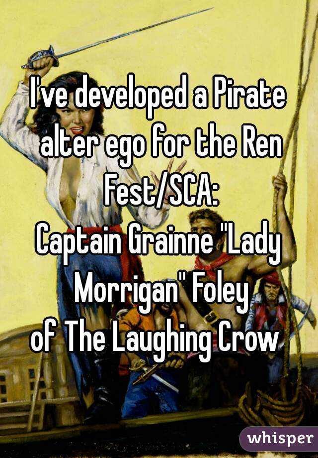 """I've developed a Pirate alter ego for the Ren Fest/SCA: Captain Grainne """"Lady Morrigan"""" Foley of The Laughing Crow"""