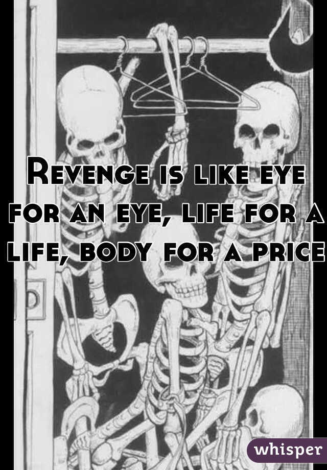 Revenge is like eye for an eye, life for a life, body for a price