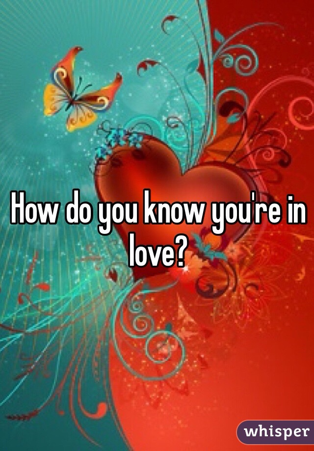 How do you know you're in love?