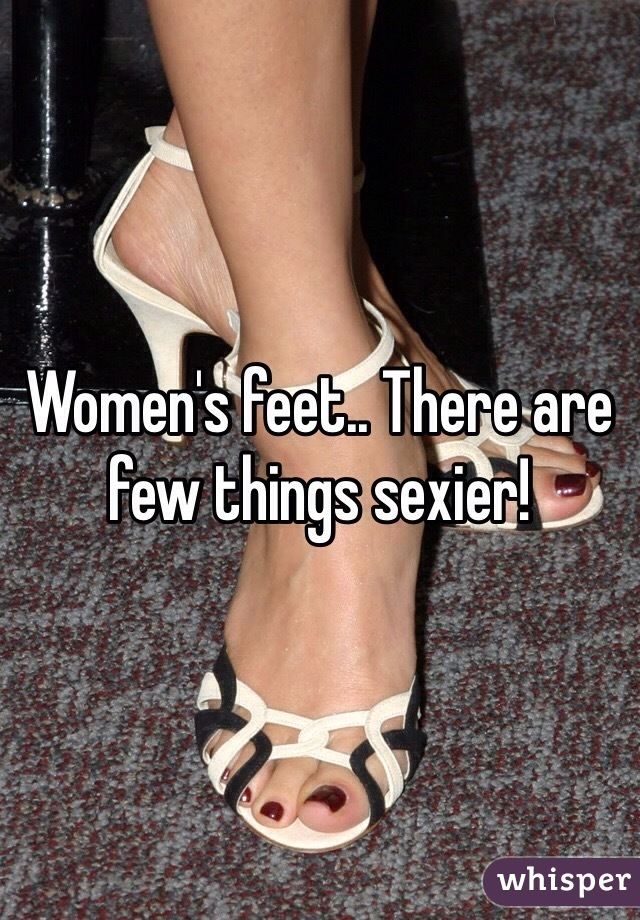 Women's feet.. There are few things sexier!